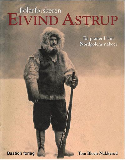 Omslaget til biografien om Eivind Astrup. Forfatter: Tom Bloch-Nakkerud. Forlag: Bastion Forlag.